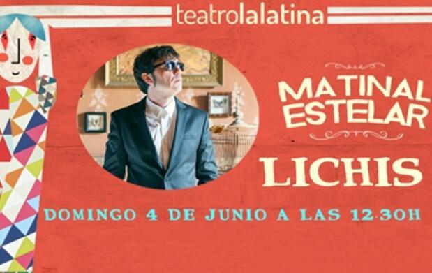 Entradas Lichis en el Teatro La Latina · Ciclo Matinal Estelar