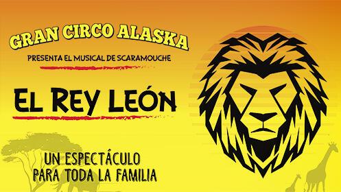 Gran Circo Alaska - Musical El Rey León